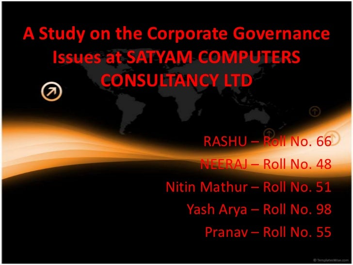 A Study on the Corporate Governance    Issues at SATYAM COMPUTERS          CONSULTANCY LTD                      RASHU – Ro...