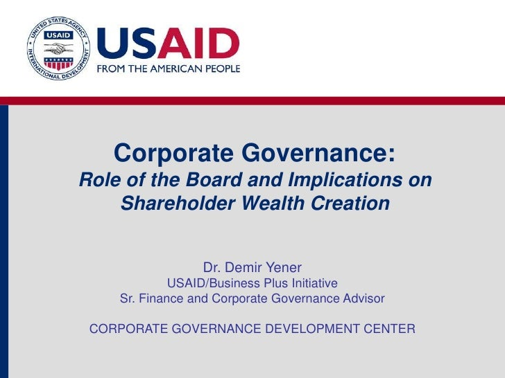 Corporate Governance:Role of the Board and Implications on    Shareholder Wealth Creation                 Dr. Demir Yener ...