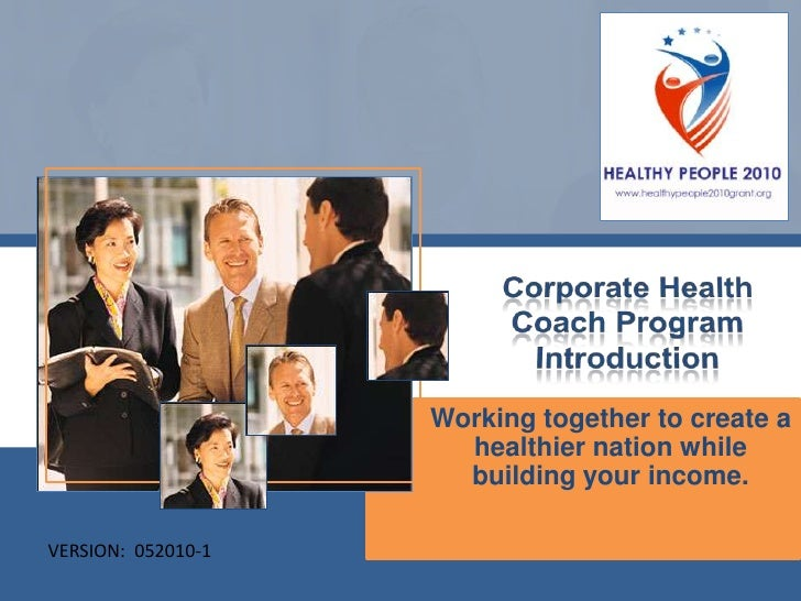 Corporate Health Coach Program Introduction<br />Working together to create a healthier nation while building your income....