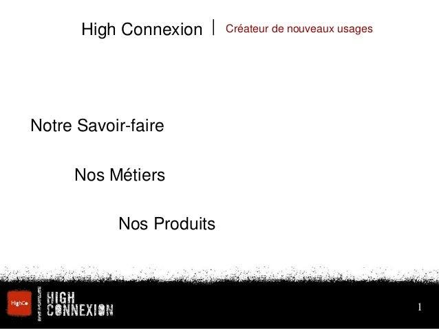 High Connexion | Créateur de nouveaux usages  1  Notre Savoir-faire  Nos Métiers  Nos Produits