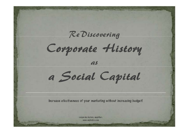 ReDiscoveringCorporate History                                   asa Social CapitalIncrease efectiveness of your marketing...