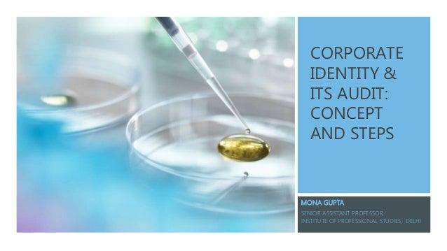 CORPORATE IDENTITY & ITS AUDIT: CONCEPT AND STEPS MONA GUPTA SENIOR ASSISTANT PROFESSOR, INSTITUTE OF PROFESSIONAL STUDIES...