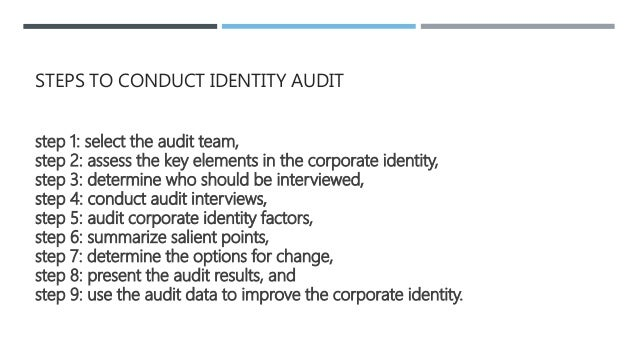  In the fifth step the audit team need to asses all corporate identity elements. Be that product, services and/or environ...