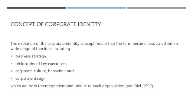 CONCEPT OF CORPORATE IDENTITY The evolution of the corporate identity concept meant that the term became associated with a...