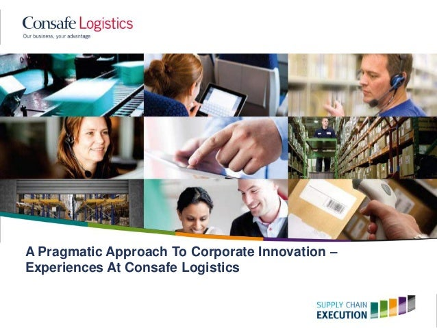 A Pragmatic Approach To Corporate Innovation – Experiences At Consafe Logistics