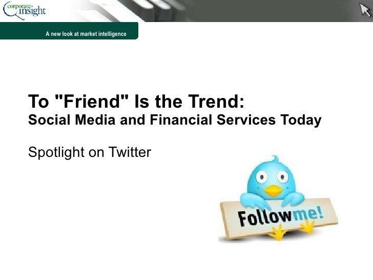 "To ""Friend"" Is the Trend:  Social Media and Financial Services Today Spotlight on Twitter"
