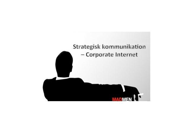 • Vilkår  for  strategisk  kommunika2on  • Corporate  Internet  –  Ethosopbygning  • Branding  på  sociale  medier  • Kamp...