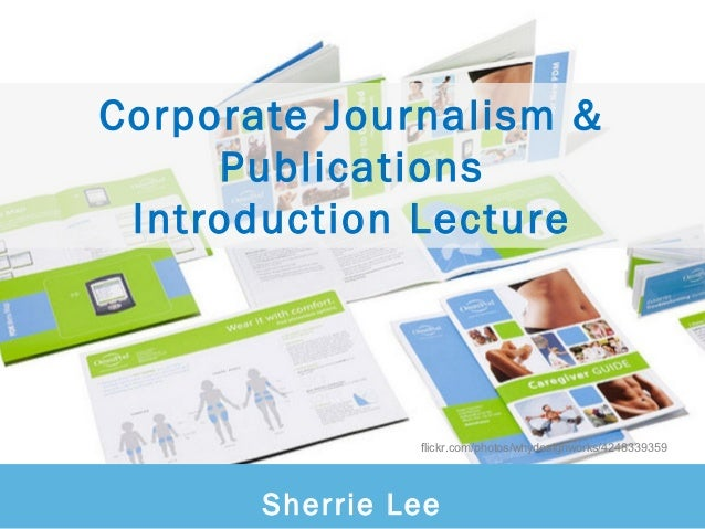 Corporate Journalism &     Publications Introduction Lecture                flickr.com/photos/whydesignworks/4248339359   ...