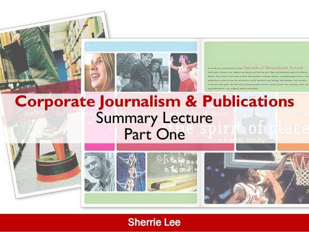 Corporate Journalism & Publications         Summary Lecture             Part One              Sherrie Lee