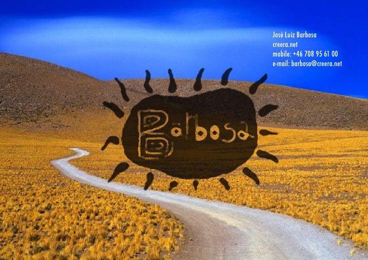 José Luiz Barbosa creera.net mobile: +46 708 95 61 00 e-mail: barbosa@creera.net