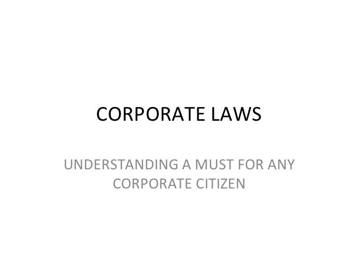 CORPORATE LAWS UNDERSTANDING A MUST FOR ANY CORPORATE CITIZEN
