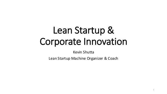 Lean Startup & Corporate Innovation Kevin Shutta Lean Startup Machine Organizer & Coach 1