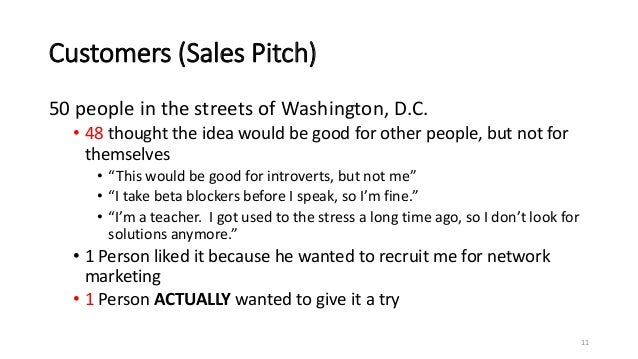 Customers (Sales Pitch) 50 people in the streets of Washington, D.C. • 48 thought the idea would be good for other people,...