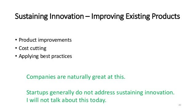 Sustaining Innovation – Improving Existing Products • Product improvements • Cost cutting • Applying best practices 20 Com...