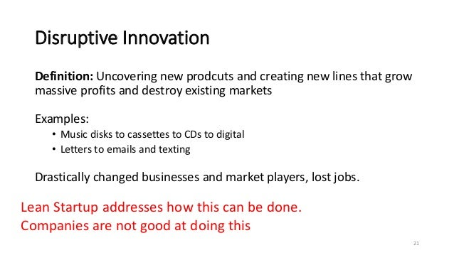 Disruptive Innovation Definition: Uncovering new prodcuts and creating new lines that grow massive profits and destroy exi...