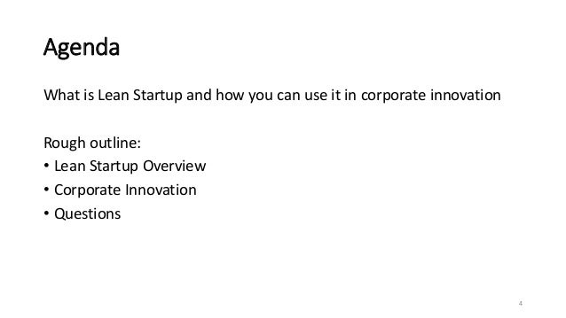 Agenda What is Lean Startup and how you can use it in corporate innovation Rough outline: • Lean Startup Overview • Corpor...