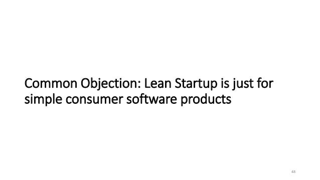 Common Objection: Lean Startup is just for simple consumer software products 48