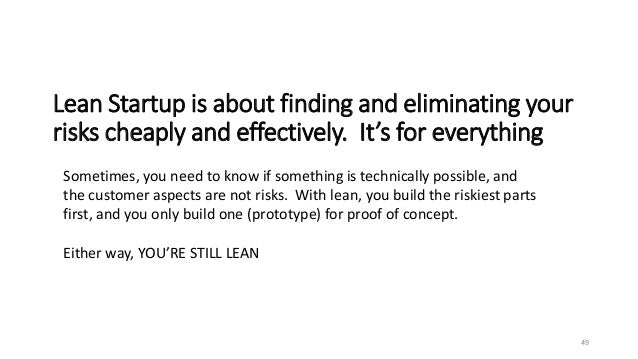 Lean Startup is about finding and eliminating your risks cheaply and effectively. It's for everything 49 Sometimes, you ne...