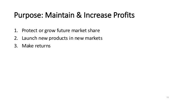Purpose: Maintain & Increase Profits 1. Protect or grow future market share 2. Launch new products in new markets 3. Make ...