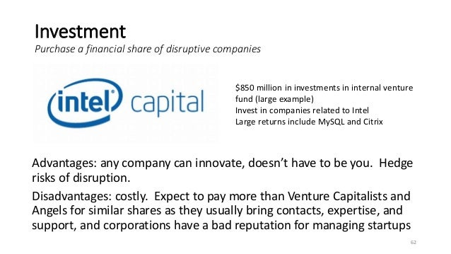 Investment Purchase a financial share of disruptive companies 62 Advantages: any company can innovate, doesn't have to be ...