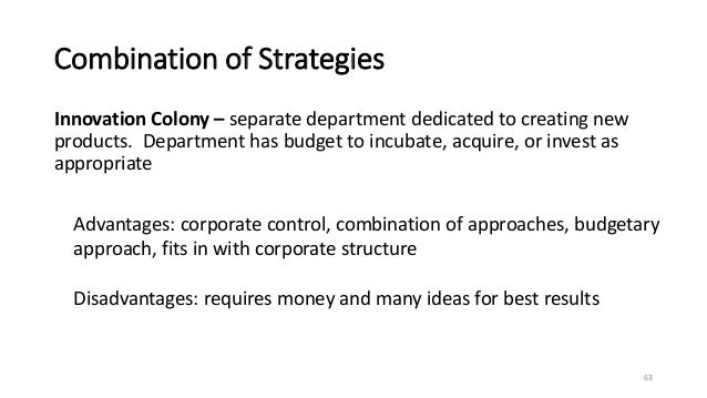 Combination of Strategies Innovation Colony – separate department dedicated to creating new products. Department has budge...