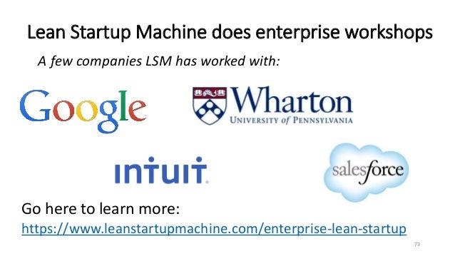 Lean Startup Machine does enterprise workshops 73 Go here to learn more: https://www.leanstartupmachine.com/enterprise-lea...