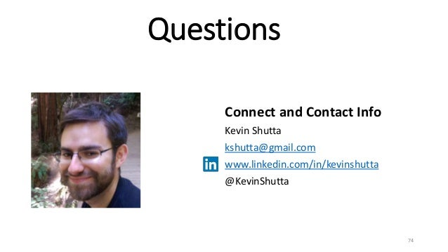 Questions Connect and Contact Info Kevin Shutta kshutta@gmail.com www.linkedin.com/in/kevinshutta @KevinShutta 74