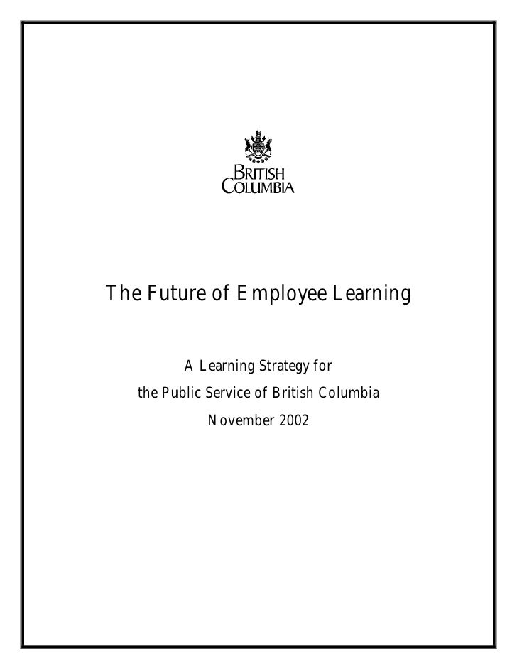 The Future of Employee Learning             A Learning Strategy for    the Public Service of British Columbia             ...