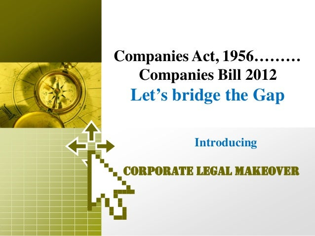 Companies Act, 1956………  Companies Bill 2012  Let's bridge the Gap          Introducing Corporate Legal Makeover