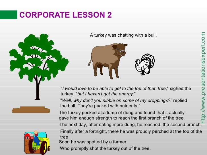 CORPORATE LESSON 2 The turkey pecked at a lump of dung and found that it actually gave him enough strength to reach the fi...