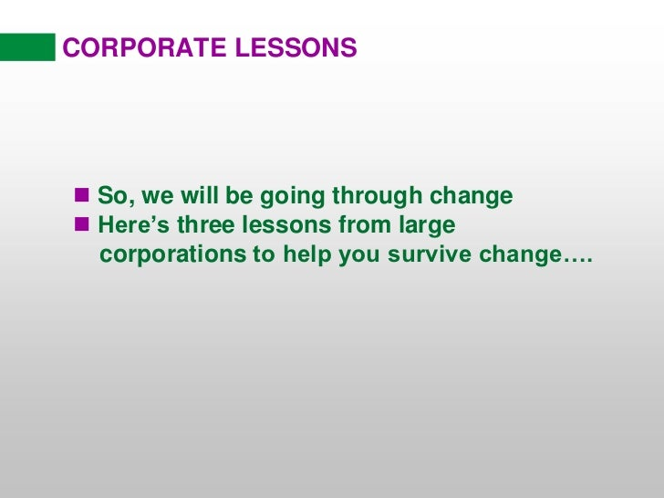 CORPORATE LESSONS<br /><ul><li> So, we will be going through change