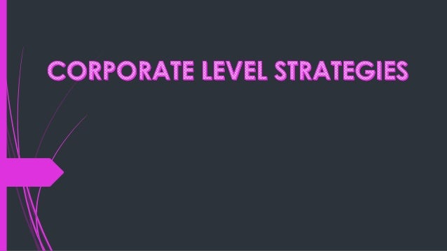 corprate strategy The corporate strategy was developed by the team of professionals that communicated the vision, mission, and goals as well as the strategy.