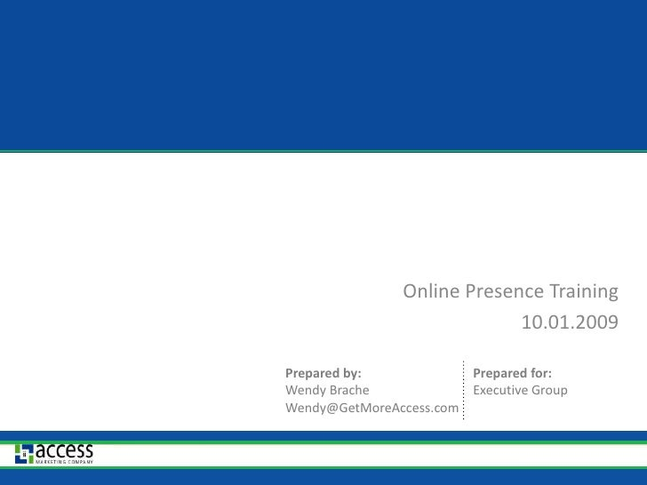 Online Presence Training<br />10.01.2009<br />Prepared for:<br />Executive Group<br />Prepared by:<br />Wendy Brache<br />...