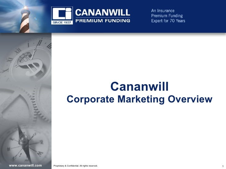 Cananwill                                  Corporate Marketing Overview     www.cananwill.com   Proprietary & Confidential...