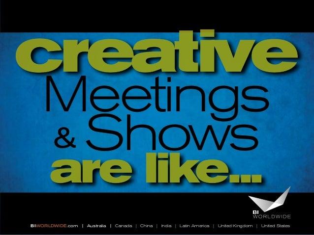 creative Meetings & Shows are like...  BI WORLDWIDE.com | Australia | Canada | China | India | Latin America | United King...