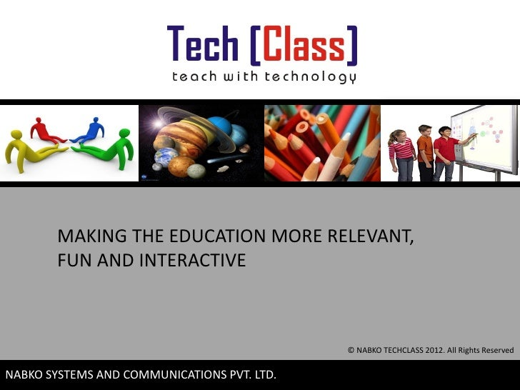 MAKING THE EDUCATION MORE RELEVANT,        FUN AND INTERACTIVE                                             © NABKO TECHCLA...