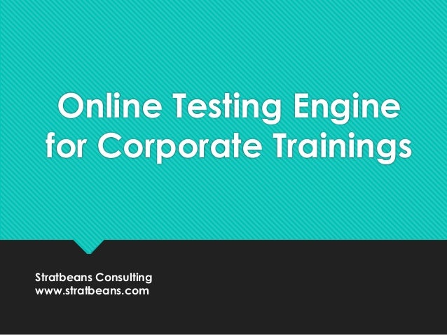 Online Testing Engine for Corporate Trainings Stratbeans Consulting www.stratbeans.com