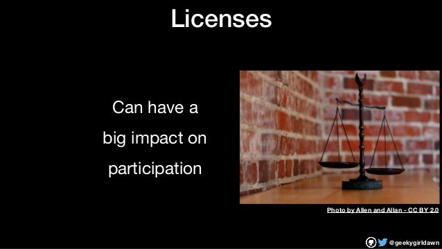 @geekygirldawn Licenses Can have a   big impact on   participation Photo by Allen and Allan - CC BY 2.0