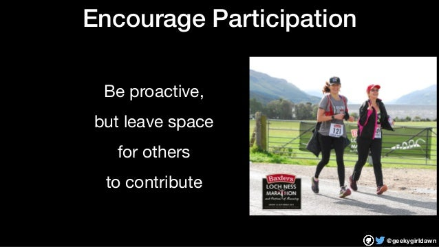 @geekygirldawn Encourage Participation Be proactive,  but leave space   for others   to contribute