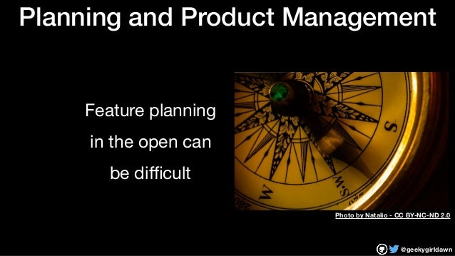 @geekygirldawn Planning and Product Management Feature planning  in the open can  be difficult Photo by Natalio - CC BY-NC-N...