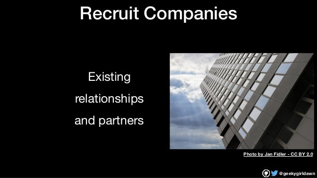 @geekygirldawn Recruit Companies Existing   relationships  and partners Photo by Jan Fidler - CC BY 2.0