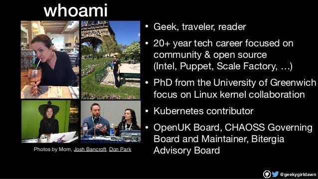 @geekygirldawn • Geek, traveler, reader  • 20+ year tech career focused on community & open source  (Intel, Puppet, Scale...