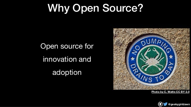 @geekygirldawn Why Open Source? Open source for   innovation and  adoption Photo by C. Watts CC BY 2.0