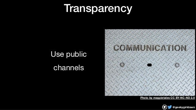@geekygirldawn Transparency Use public   channels Photo by magpietales CC BY-NC-ND 2.0