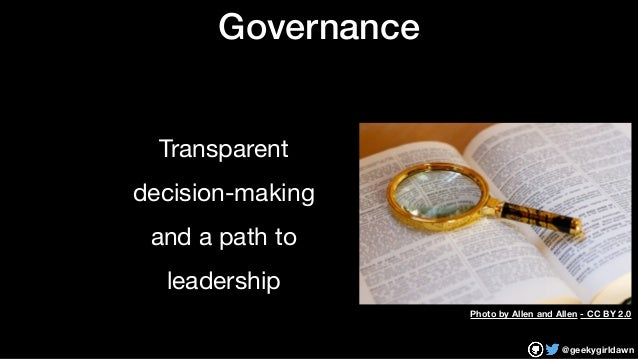 @geekygirldawn Governance Transparent  decision-making   and a path to   leadership Photo by Allen and Allen - CC BY 2.0