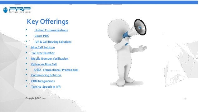 Key Offerings • Unified Communications • Cloud PBX • IVR & Call Routing Solutions • Miss Call Solution • Toll Free Number ...