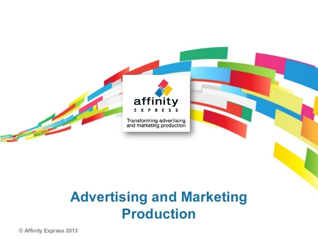 Advertising and Marketing                          Production© Affinity Express 2013