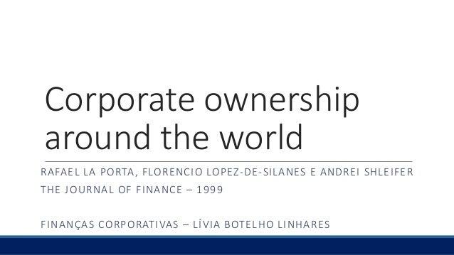 Corporate ownership around the world RAFAEL LA PORTA, FLORENCIO LOPEZ-DE-SILANES E ANDREI SHLEIFER THE JOURNAL OF FINANCE ...