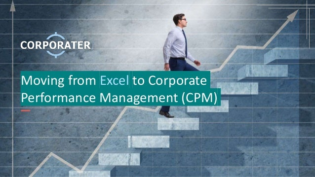 Moving from Excel to Corporate Performance Management (CPM)
