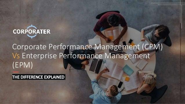 Corporate Performance Management (CPM) Vs Enterprise Performance Management (EPM) THE DIFFERENCE EXPLAINED
